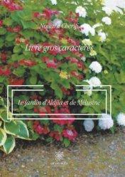 Dernières parutions sur Histoire des jardins - Jardins de référence, Le jardin d'Aldjia et de Mélusine [EDITION EN GROS CARACTERES